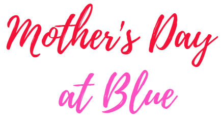 Mother's Day at Blue